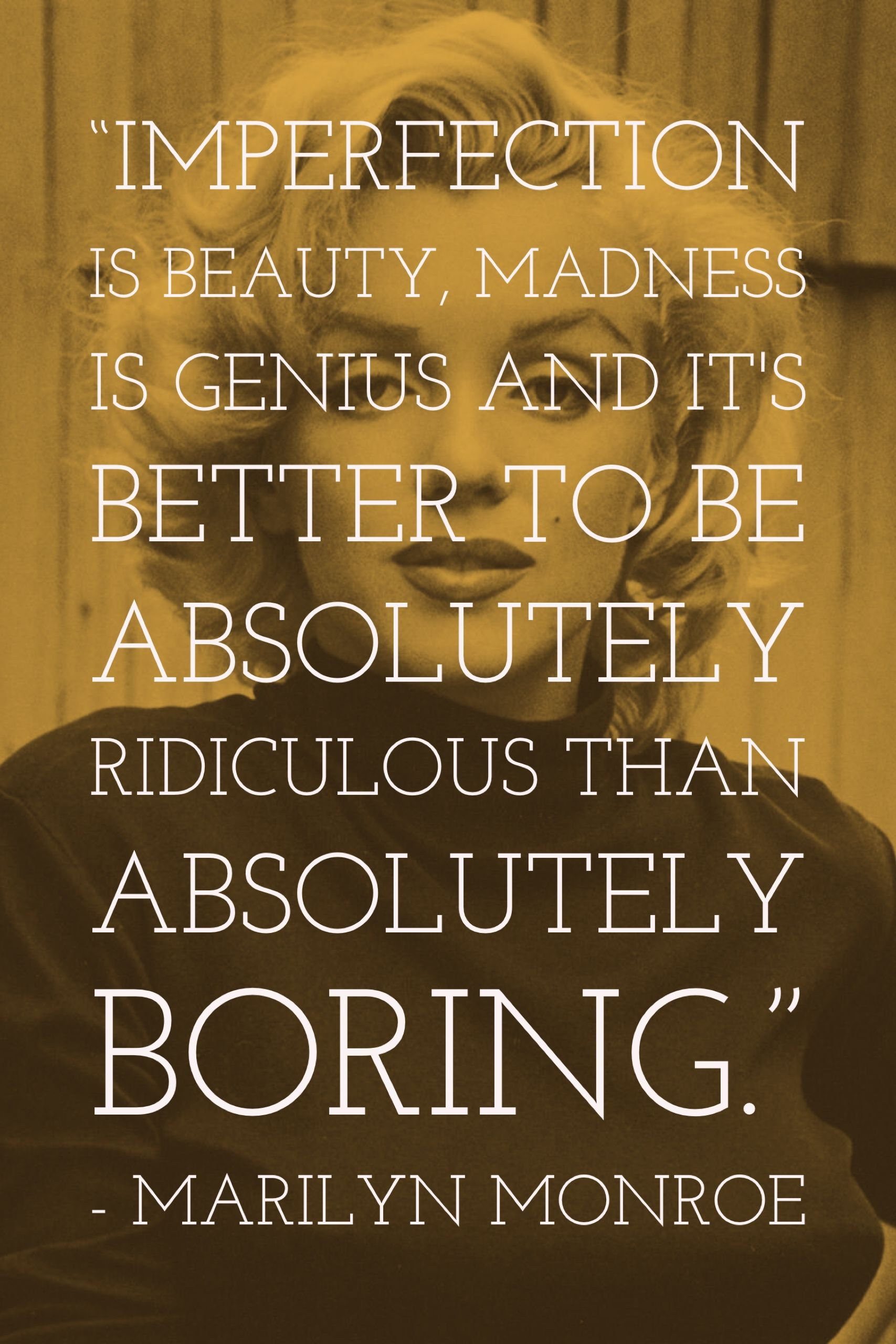 Totally agree to be ridiculous instead of boring | Quotes | Marilyn