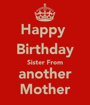 Sister From Another Mother Mother Quotes Happy Birthday Bff Happy Birthday Typography