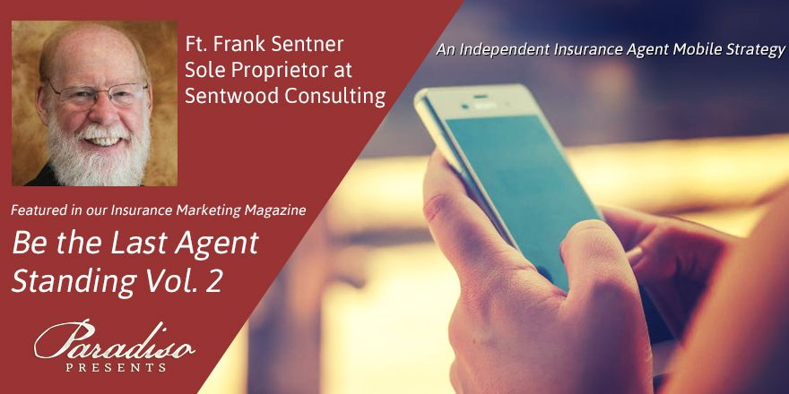 Our next volume of Be the Last Agent Standing will feature an article from Frank Sentner at Sentwood Consulting. #ParadisoPresents #Marketing #Magazine #Insurance
