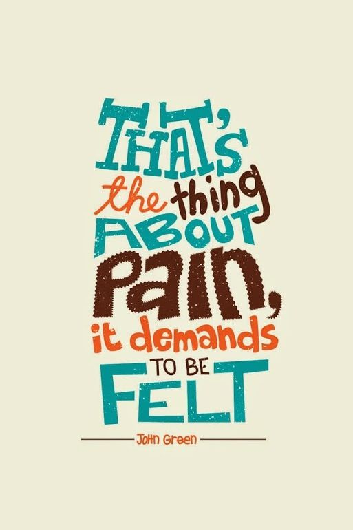 Pain demands to be felt.