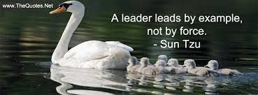A leader leads by example, not by force. ~Sun Tzu