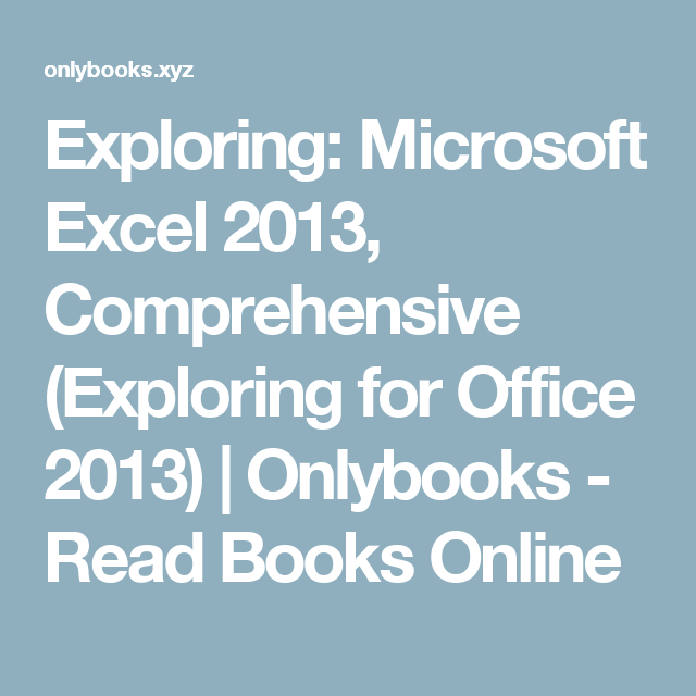 Exploring: Microsoft Excel 2013, Comprehensive (Exploring for Office 2013) | Onlybooks - Read Books Online