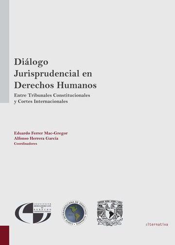 Diálogo jurisprudencial en derechos humanos entre tribunales  constitucionales y cortes internacionales : in memoriam Jorge Carpizo,  generador incansable de diálogos--- / Eduardo Ferrer Mac-Gregor, Alfonso Herrera García, coordinadores, 2013.