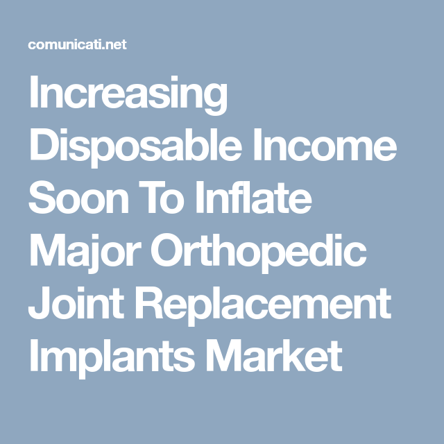 Increasing Disposable Income Soon To Inflate Major Orthopedic
