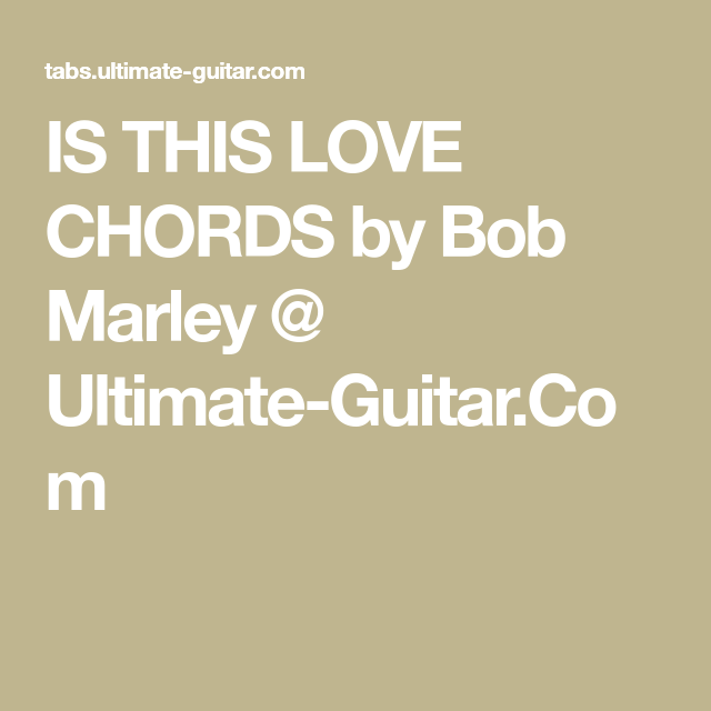 Is This Love Chords By Bob Marley Ultimate Guitar Mes Chords