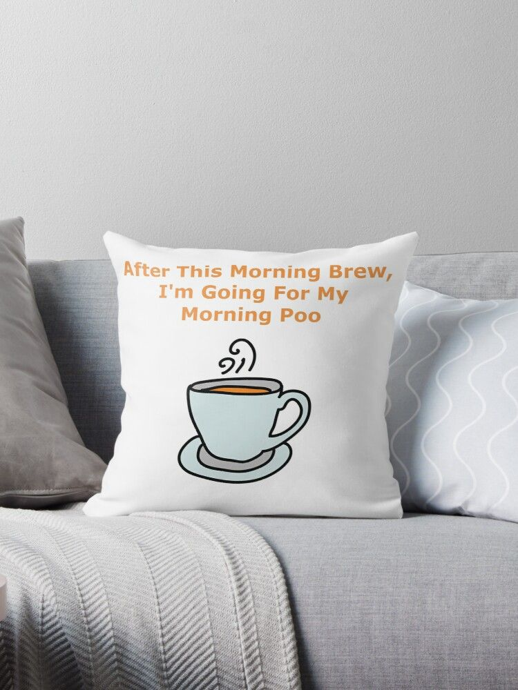 'After This Morning Brew, I'm Going For My Morning Poo