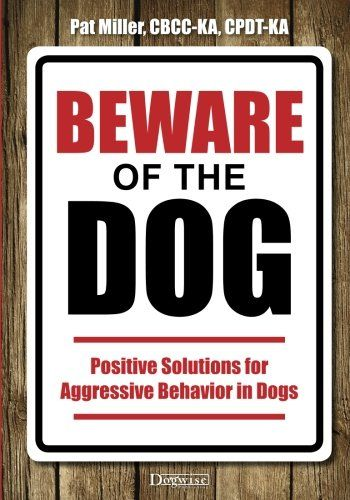 Beware Of The Dog Positive Solutions For Aggressive Behavior In Dogs Aggressive Dog Beware Of Dog Dog Training Obedience