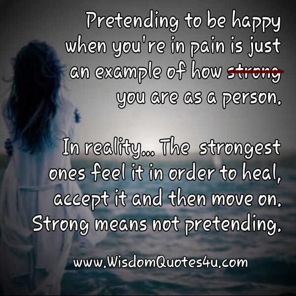 You Can Be Strong And Pretend Your Happy But Deal With Your Pain By