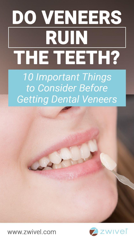 Do Veneers Ruin The Teeth 10 Things To Consider Before Getting Veneers Dental Veneers Veneers Teeth Cosmetic Dentistry Veneers