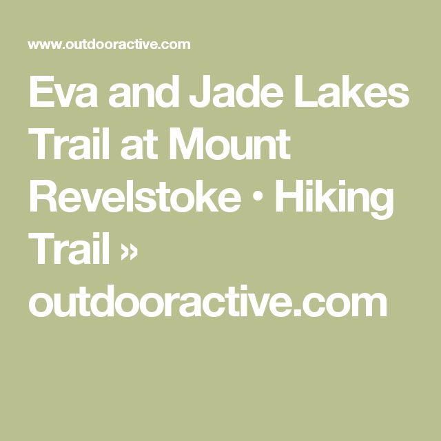 Eva and Jade Lakes Trail at Mount Revelstoke • Hiking Trail » outdooractive.com