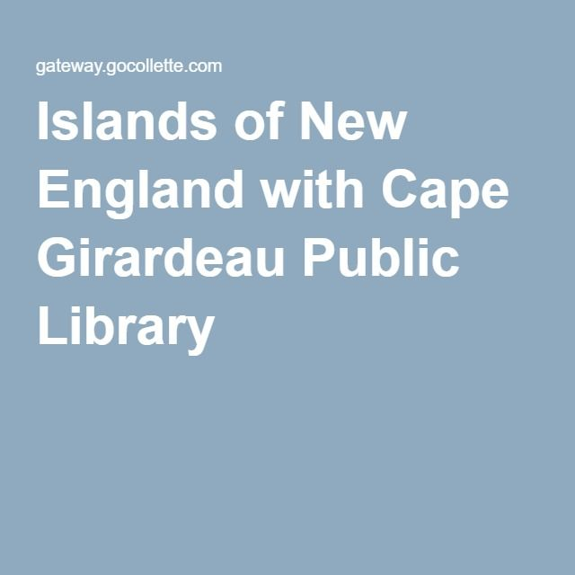 Join us at the Islands of New England with Cape Girardeau Public Library