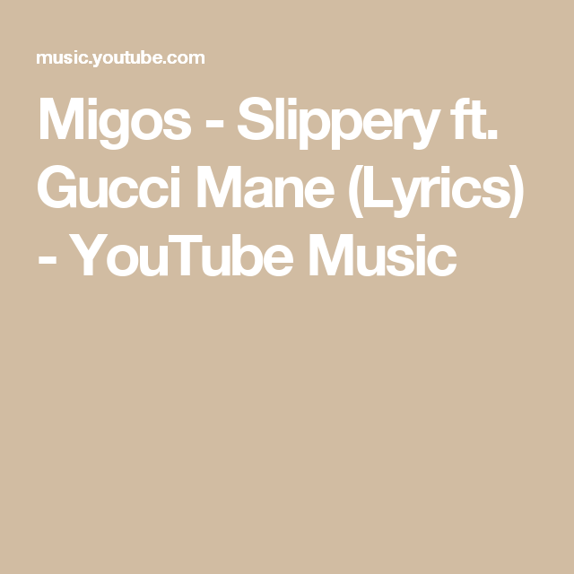 8875bfd01bcc Migos - Slippery ft. Gucci Mane (Lyrics) - YouTube Music