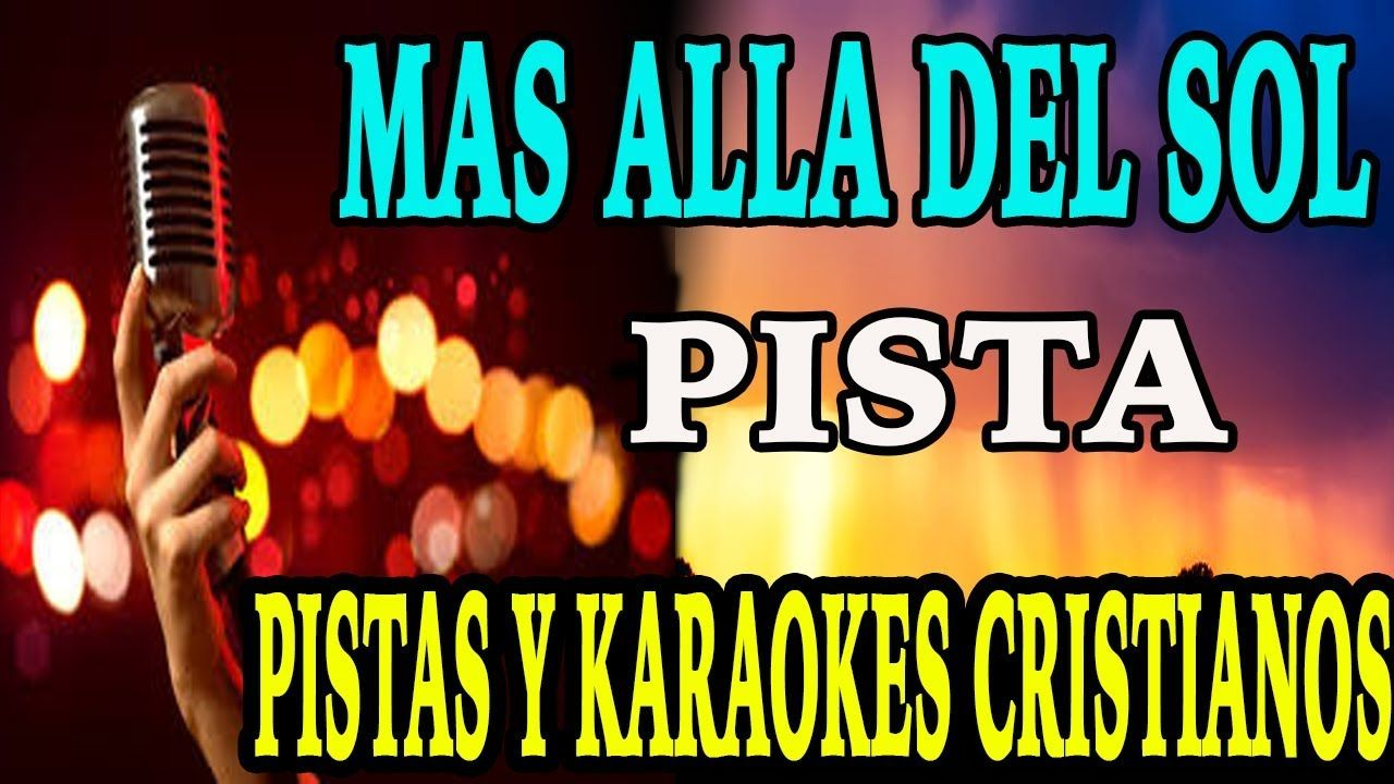 Karaoke Cristiano Mas Alla Del Sol Pista 2018 Mayo Pistas Cristianas Par Canciones Cristianas Canciones Karaoke
