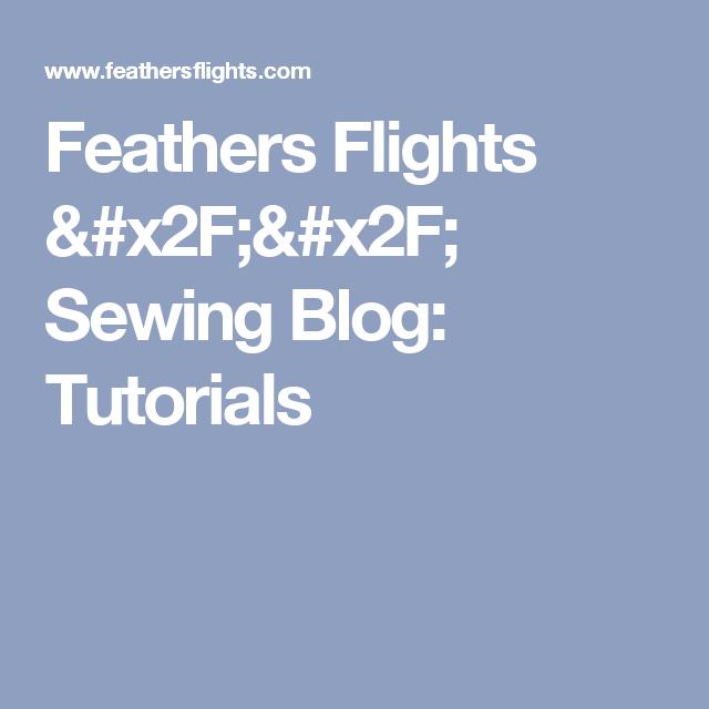Feathers Flights // Sewing Blog: Tutorials