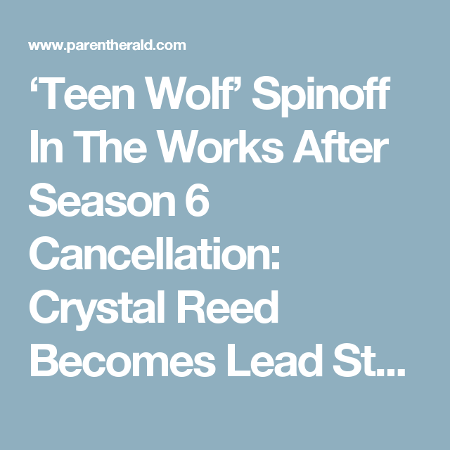 'Teen Wolf' Spinoff In The Works After Season 6 Cancellation: Crystal Reed Becomes Lead Star? [SPOILERS] : News : Parent Herald