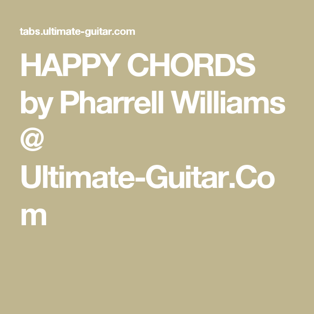 HAPPY CHORDS by Pharrell Williams @ Ultimate-Guitar.Com | Music ...