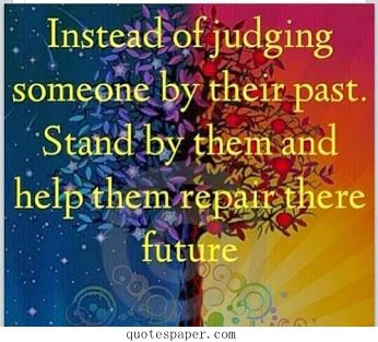 Not Judging Someone By Their Past Quotes Past Quotes Quotes To Live By Quotes