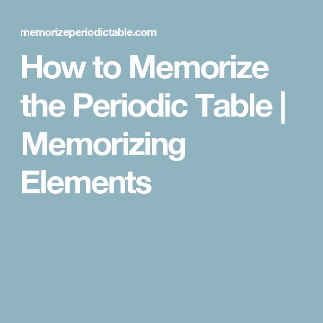 How to memorize the periodic table memorizing elements cc c3 how to memorize the periodic table memorizing elements urtaz Images