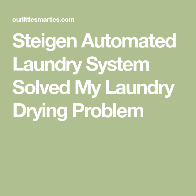 Steigen Automated Laundry System Solved My Laundry Drying Problem