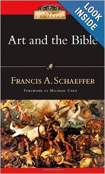 Art and the Bible (Ivp Classics): Francis A. Schaeffer, Michael Card: 9780830834013: Amazon.com: Books