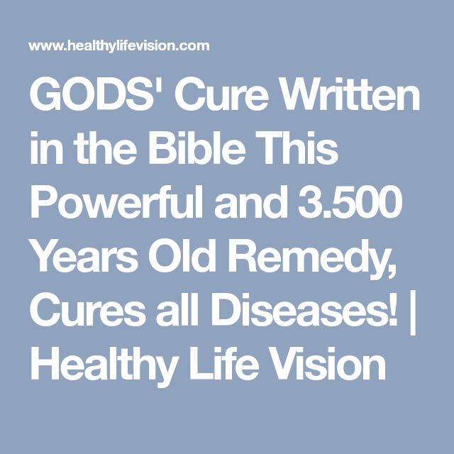 GODS' Cure Written in the Bible This Powerful and 3.500 Years Old Remedy, Cures all Diseases!   Healthy Life Vision
