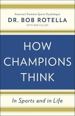 How Champions Think In Sports And In Life By Dr Bob Rotella Golf Books Life Sports Psychology