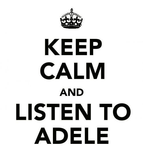 Keep calm....adele