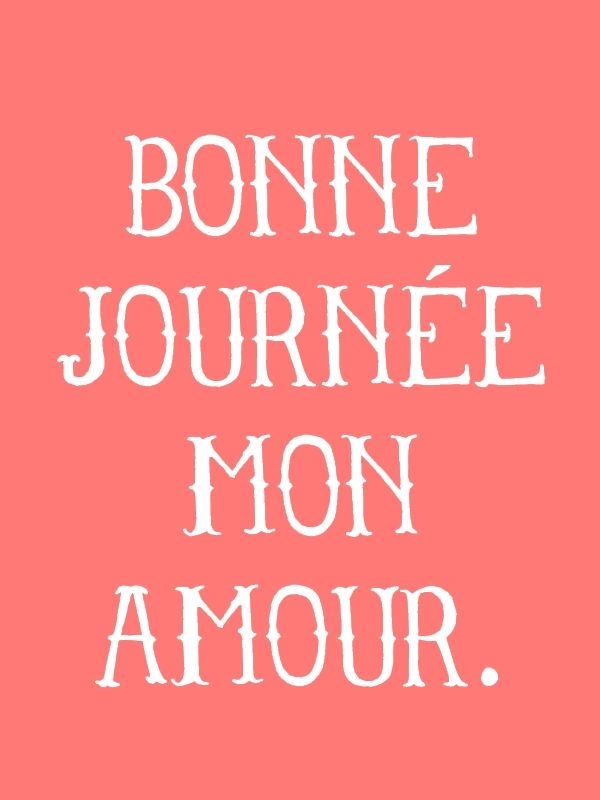 bonne journée mon amour / have a great day my love, would be cute to ...