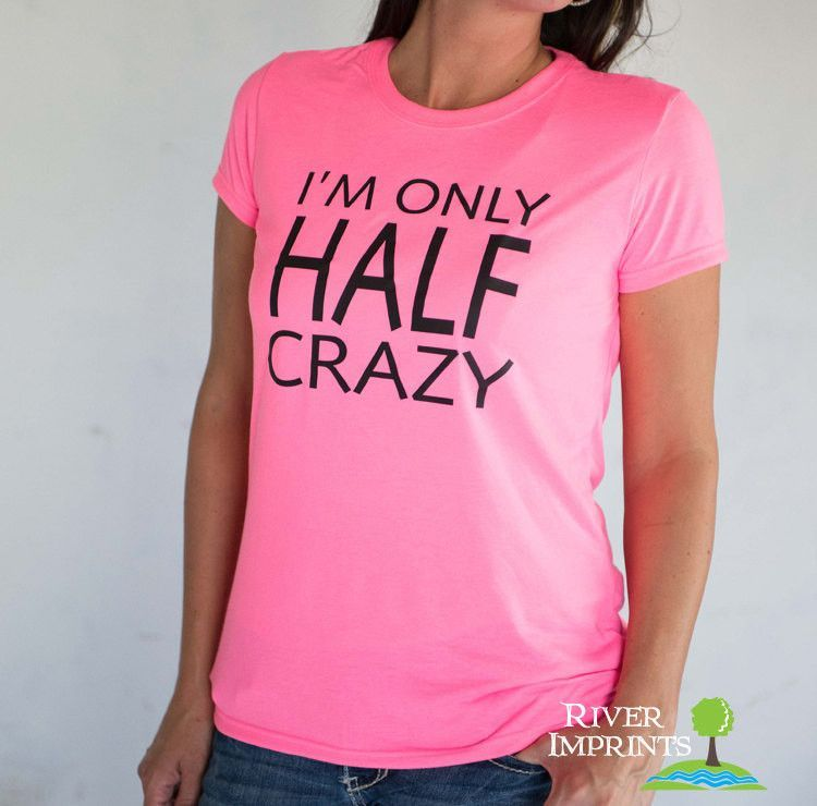 I'm ONLY HALF CRAZY T-shirt, Performance Short Sleeve Ladies' Fitted or Unisex Fit T-Shirt
