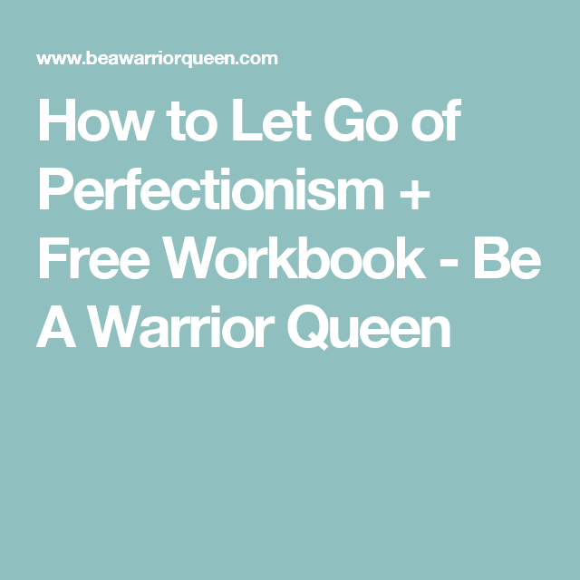 How to Let Go of Perfectionism + Free Workbook - Be A Warrior Queen