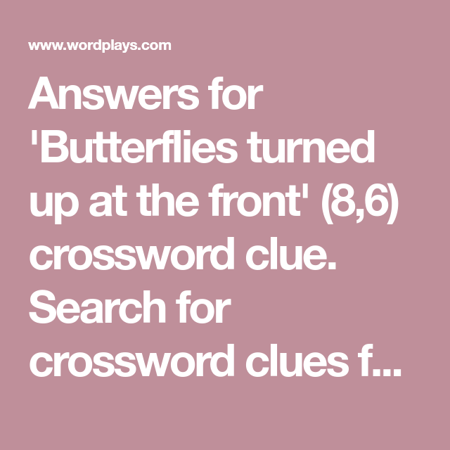 Answers for 'Butterflies turned up at the front' (8,6) crossword