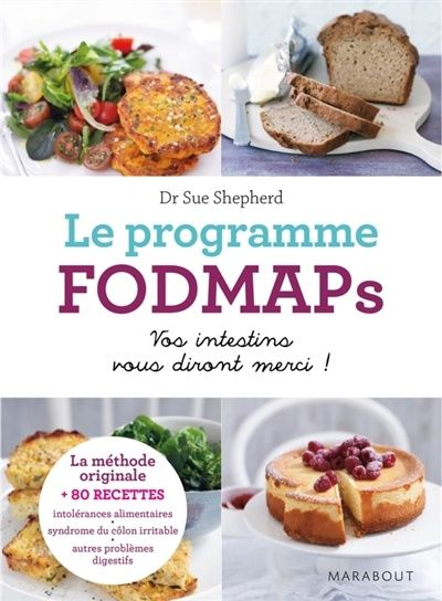 Le programme FODMAPs : la méthode et 80 recettes pour éliminer les aliments qui irritent vos intestins / Sue Shepherd, Peter Gibson ; traduction, Dominique Piolet-Françoise. Éditions Marabout (4).