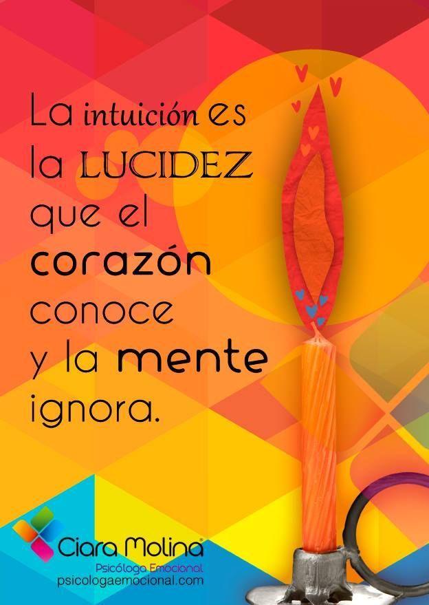 La intuición es la lucidez que el corazón conoce y la mente ignora.