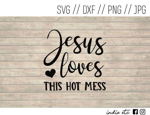 Download Jesus Loves This Hot Mess Digital Art File (svg, dxf, png ...