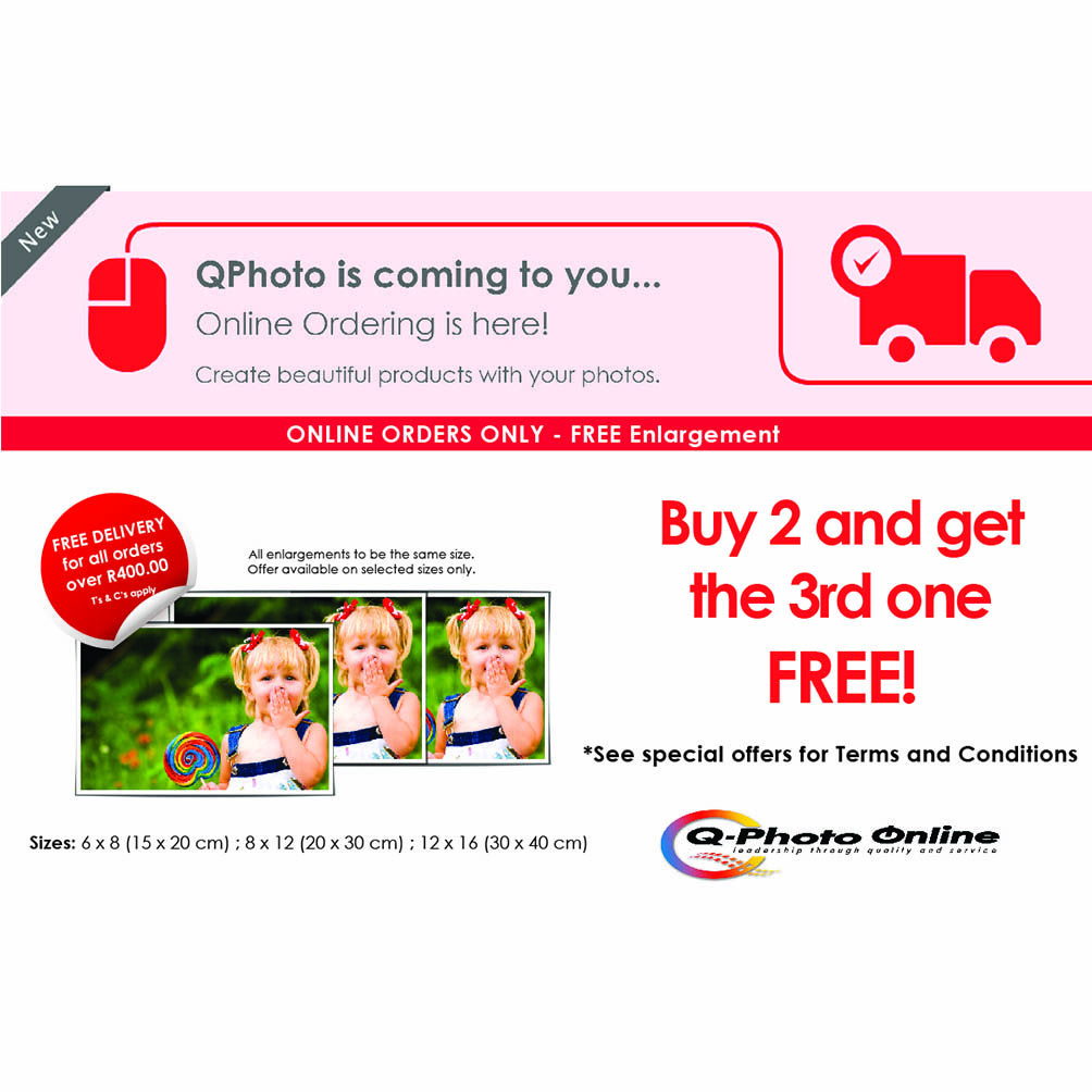 FREE enlargements when you order online from Q-Photo. Buy 2 and get the 3rd one free!  Visit our website to view our great launch specials! www.qphoto.co.za *Terms and Conditions apply