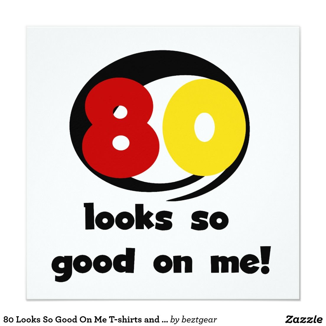 80 Looks So Good On Me T-shirts and Gifts Invitation | Open house ...