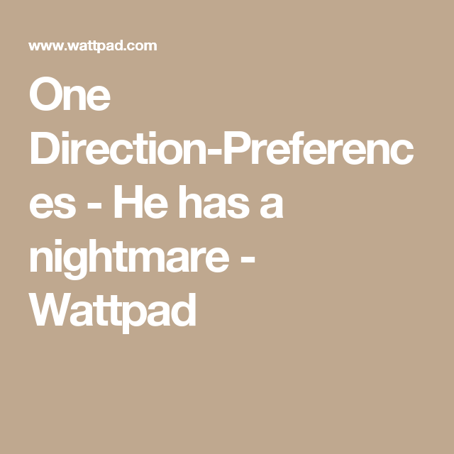 One Direction-Preferences - He has a nightmare | ~ 1D Preferences