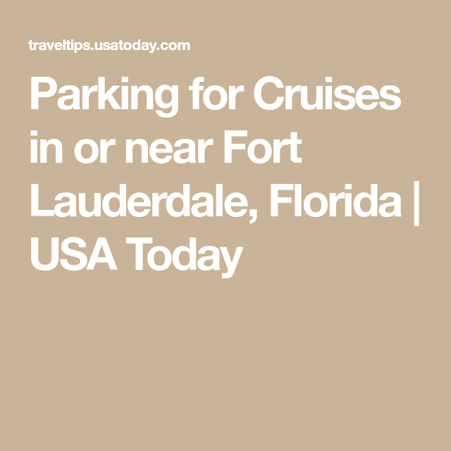 Parking For Cruises In Or Near Fort Lauderdale Florida Fort Lauderdale Cruise Florida