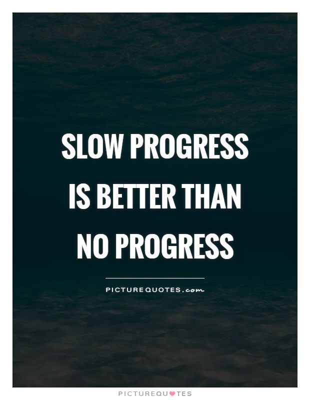 Quotes About Progress Inspiration Slow Progress Is Better Than No Progresspicture Quotes