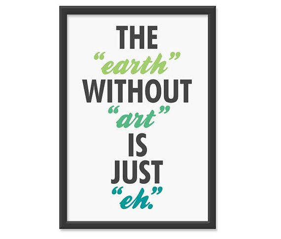 S A L E // The earth without art is just eh 13x19 by theinksociety, $14.95