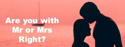 HAVE YOU FOUND MR RIGHT OR MISS RIGHT-FOR-NOW?