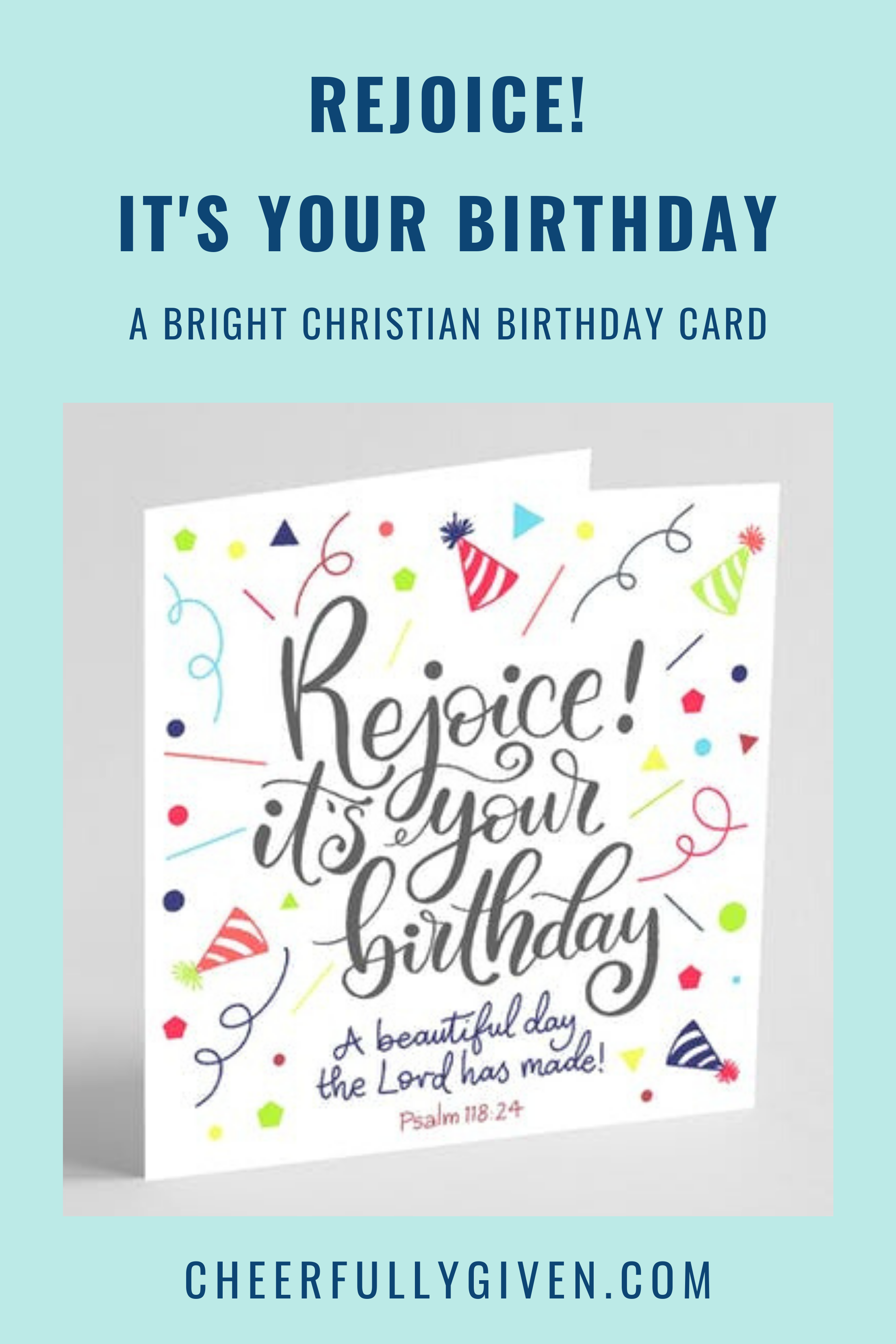 Rejoice It S Your Birthday Card Free Uk Delivery Cheerfully Given Christian Birthday Cards Birthday Cards Christian Cards