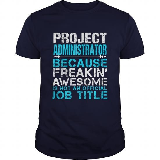 PROJECT ADMINISTRATOR T-Shirts, Hoodies, Sweatshirts, Tee Shirts (21.99$ ==► Shopping Now!)
