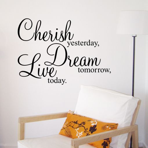 Wall Sticker Design Cherish yesterday Dream tomorrow Live today Wall Quote Sticker Sizes Available Small 57cm W x 41 6cm H Medium 69cm W x 41 6m H