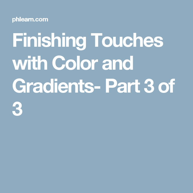 Finishing Touches with Color and Gradients- Part 3 of 3