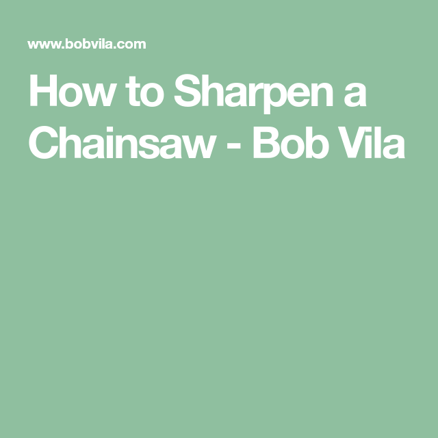 How To: Sharpen A Chain Saw