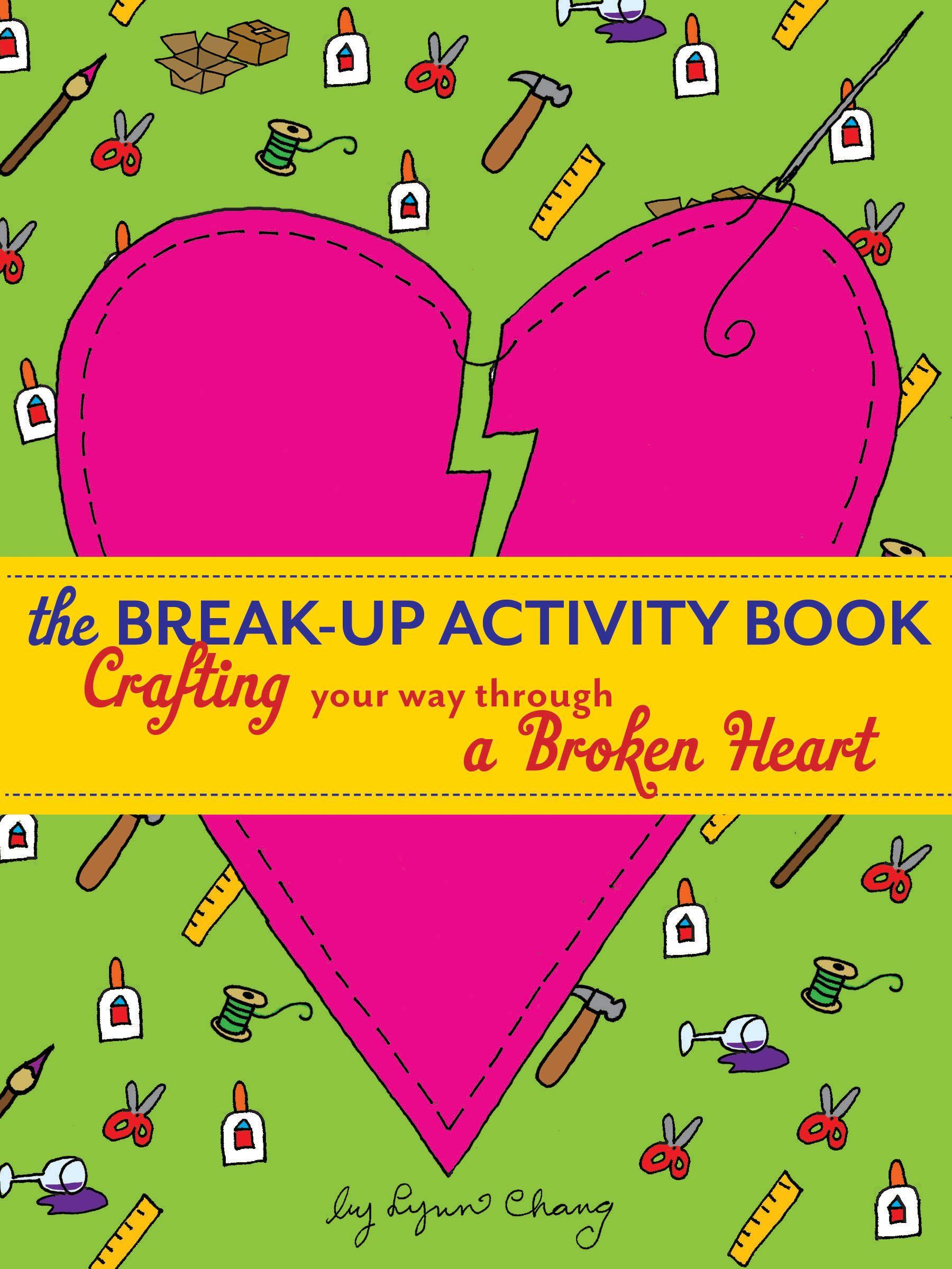 The Break Up Activity Book Crafting Your Way Through A Broken Heart