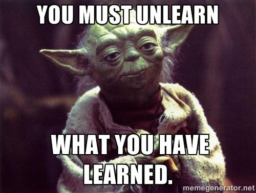 Image result for yoda you have to unlearn what you have learned