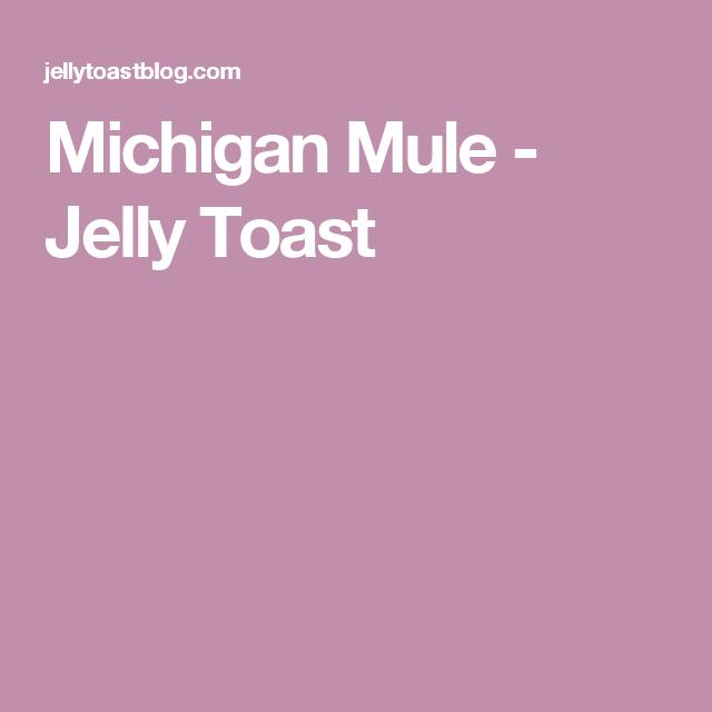 Michigan Mule - Jelly Toast