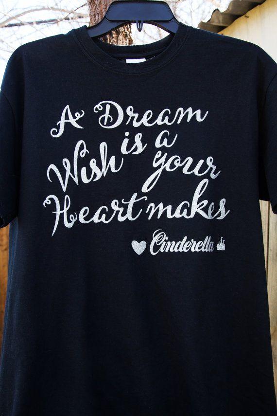 Disney Cinderella Quote T- Shirt A Dream Is a Wish Your ... A Dream Is A Wish Your Heart Makes Shirt